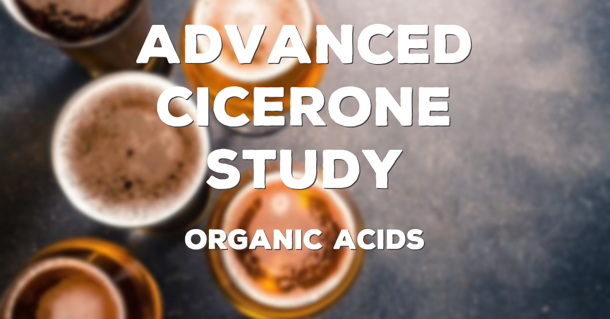 Advanced Cicerone Study: Organic Acids